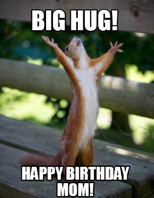 Big Hug! Happy Birthday Mom Birthday Meme
