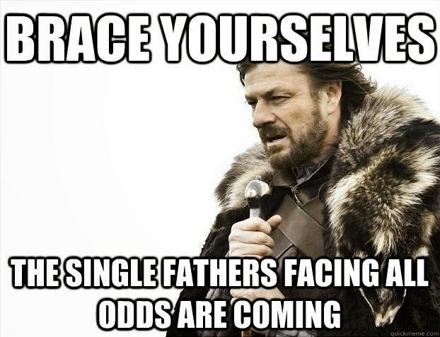 Brace Yourself The Single Father Meme