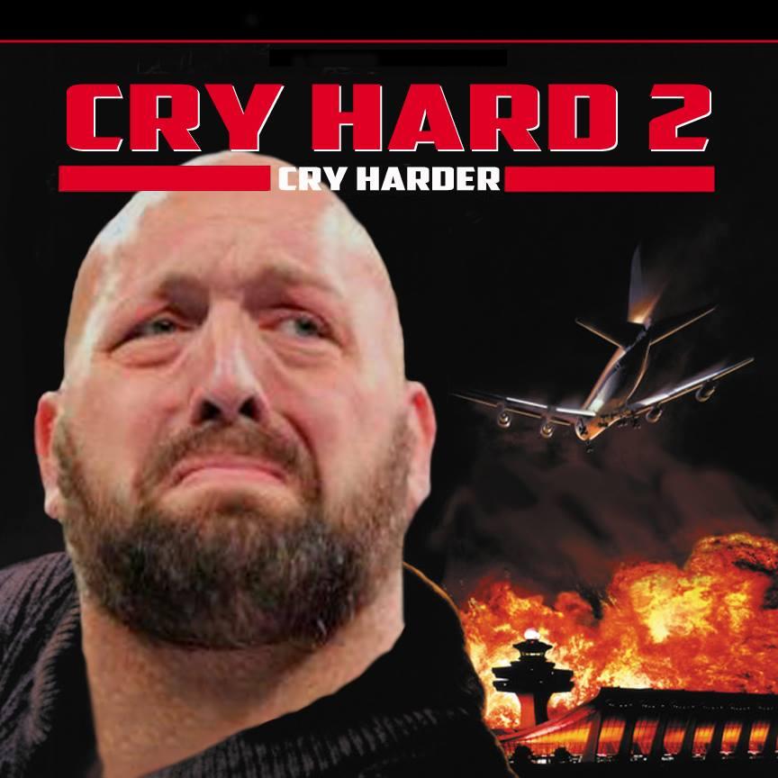 Cry Hard 2 Cry Harder Big Show Meme