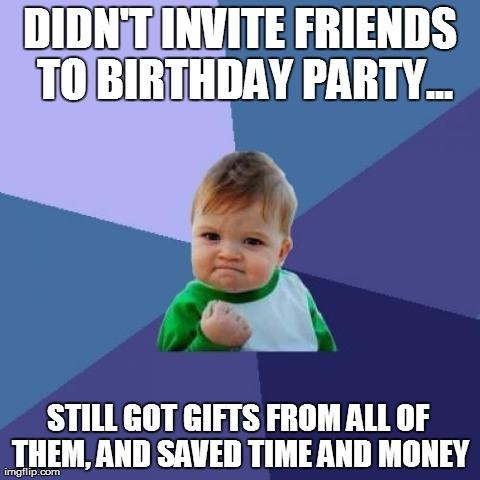 Didn't Invite Friends To Kid Birthday Meme