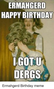 Ermahgerd Happy Birthday I Daughter Birthday Meme