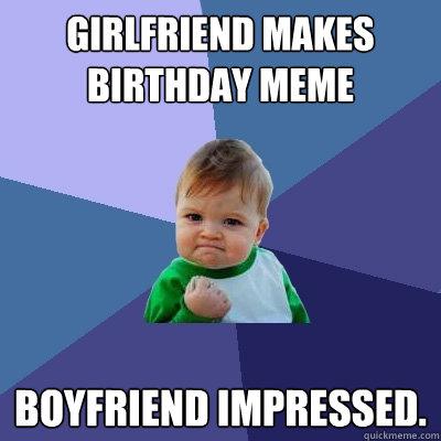 Girlfriend Makes Birthday Meme Boyfriend Birthday Meme