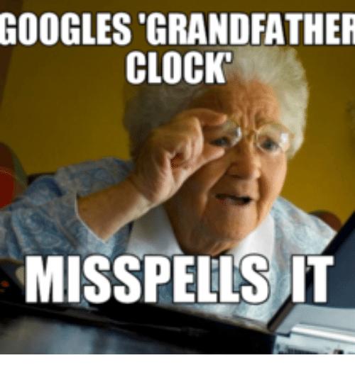 Googles Grandfather Clock Grandfather Meme