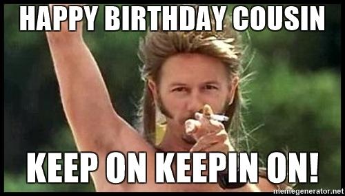 Happy Birthday Cousin Keep Cousin Meme