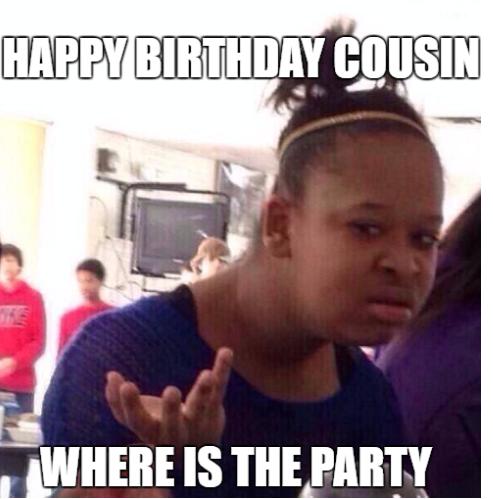 Happy Birthday Cousin Where Cousin Birthday Meme