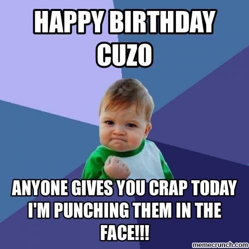 Happy Birthday Cuzo Anyone Cousin Birthday Meme