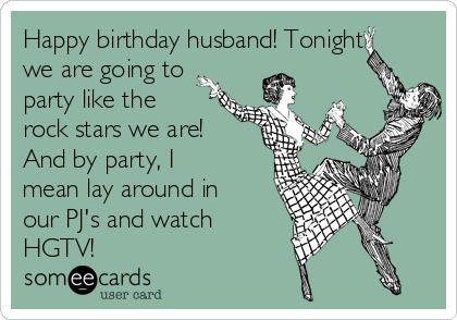 Happy Birthday Husband! Tonight Husband Birthday Meme