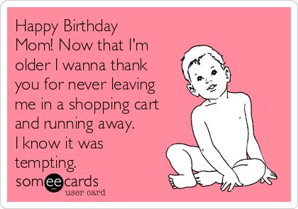 Happy Birthday Mom! Now Mom Birthday Meme