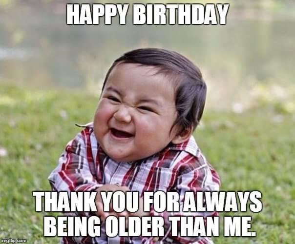 Happy Birthday Thank You Brother Birthday Meme