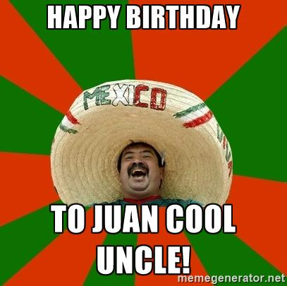 Happy Birthday To Juan Uncle Birthday Meme