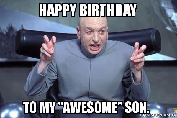 Happy Birthday To My Awesome Son Birthday Meme