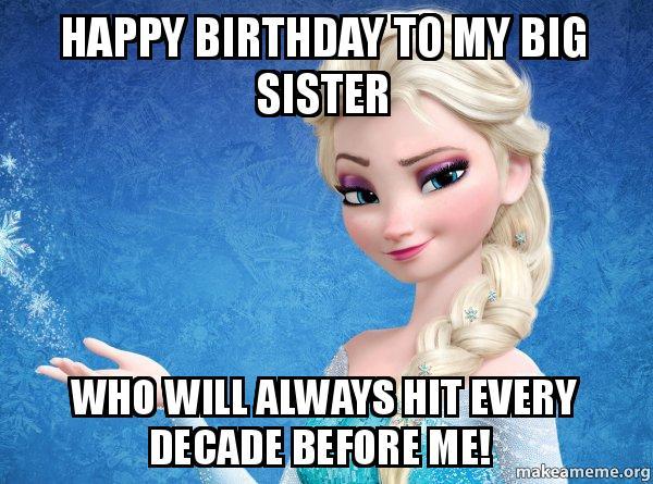 Happy Birthday To My Big Sister Birthday Meme