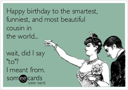 Happy Birthday To The Cousin Birthday Meme