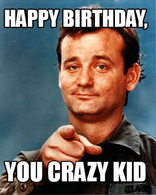 Happy Birthday You Crazy Kid Birthday Meme
