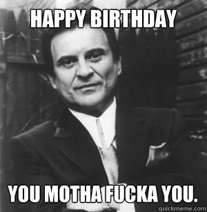 Happy Birthday You Motha Fucka You Godfather Birthday Meme