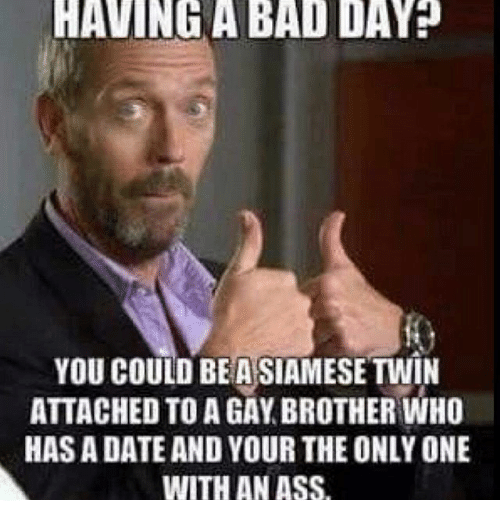Having A Bad Day Brother Meme