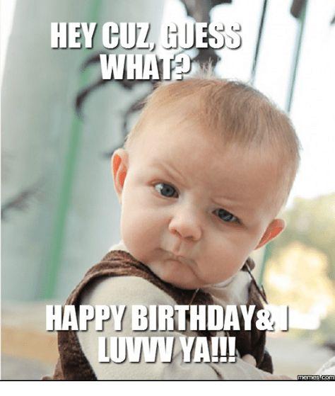 Hey Cuz Guess What Cousin Birthday Meme