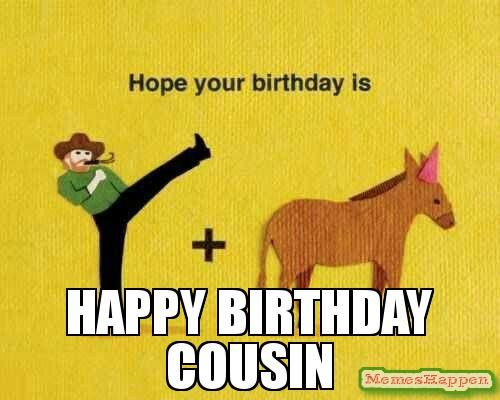 Hope Your Birthday Is Cousin Birthday Meme