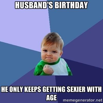 Husband's Birthday He Only Husband Birthday Meme