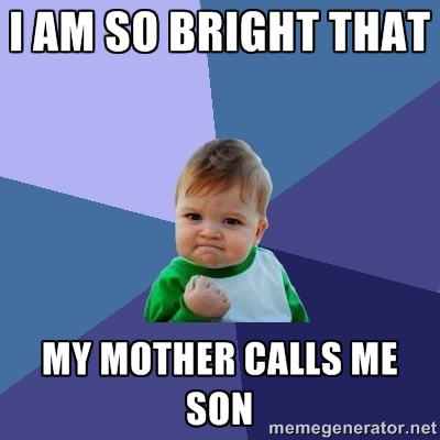 I Am So Bright Son Meme