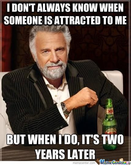 I Don't Always Know BF Meme