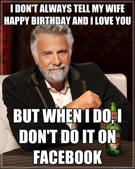 I Don't Always Tell Wife Birthday Meme