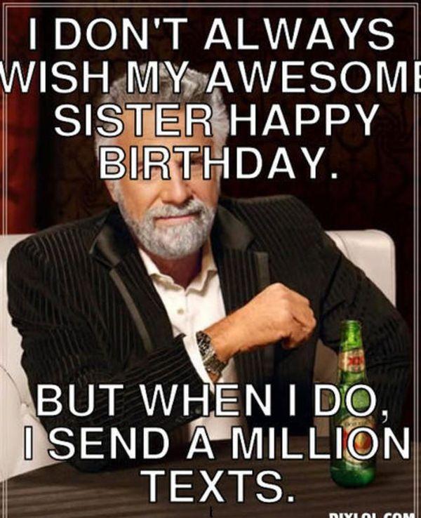 I Don't Always Wish Sister Birthday Meme