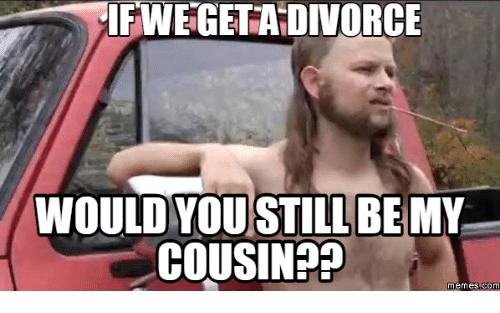 If We Get A Cousin Meme