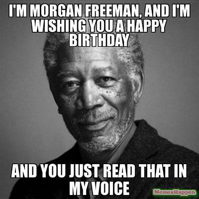 I'm Morgan Freeman And Funny Birthday Meme