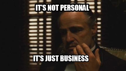 It's Not Personal It's Godfather Meme