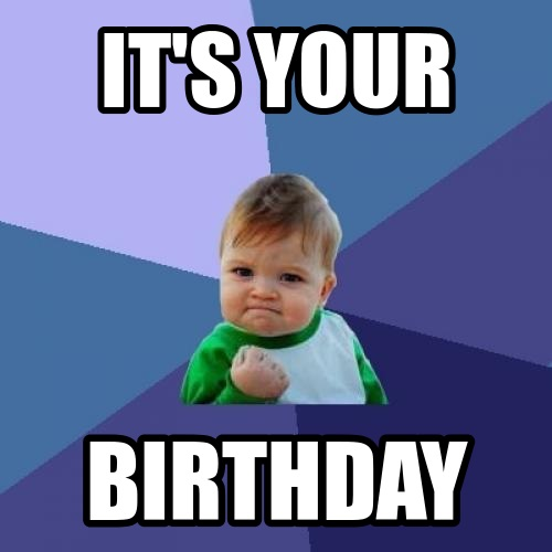 It's Your Birthday Baby Birthday Meme