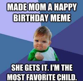 Made Mom A Happy Birthday Mom Birthday Meme