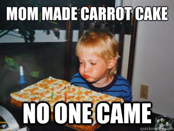 Mom Made Carrot Cake Kid Birthday Meme