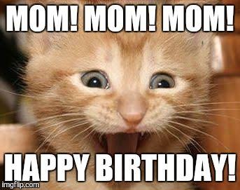 Mom! Mom! Mom! Happy Birthday Mom Birthday Meme