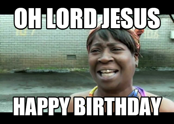 Oh Lord Jesus Happy Funny Birthday Meme