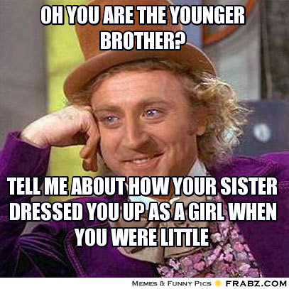 Oh You Are The Brother Meme