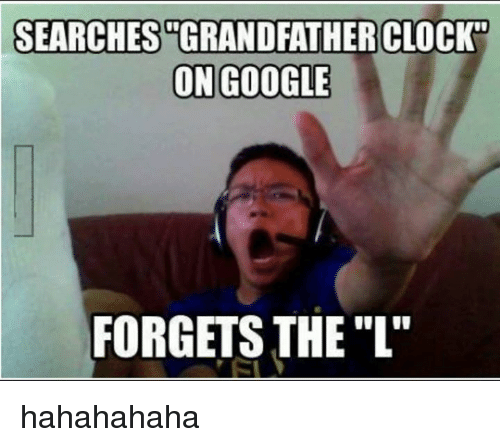 Searches Grandfather Clock On Grandfather Meme