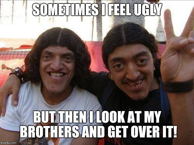 Sometimes I Feel Ugly Brother Meme