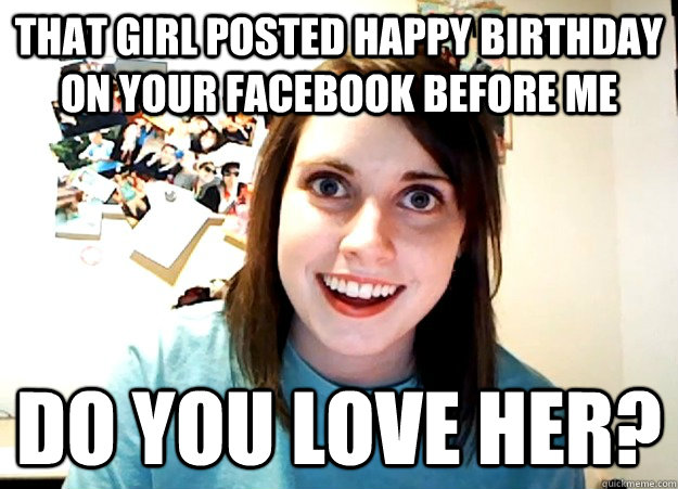That Girl Posted Happy Birthday Girlfriend Birthday Meme