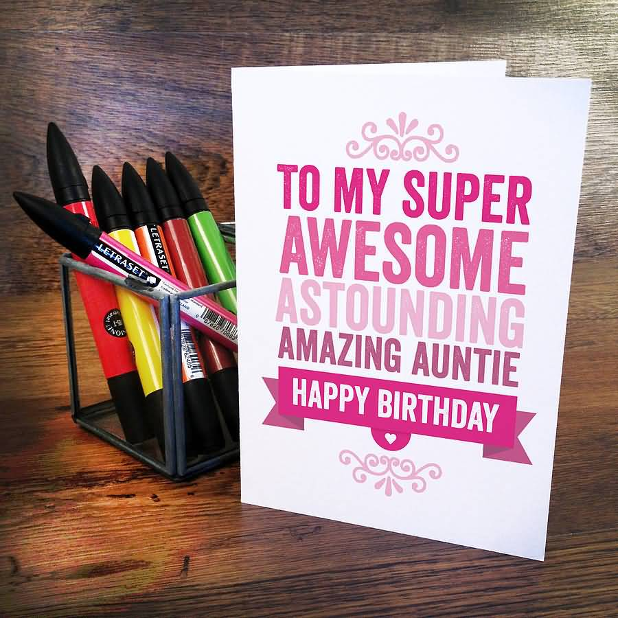 To My Super Awesome Astounding Amazing  Wishes Auntie Happy Birthday