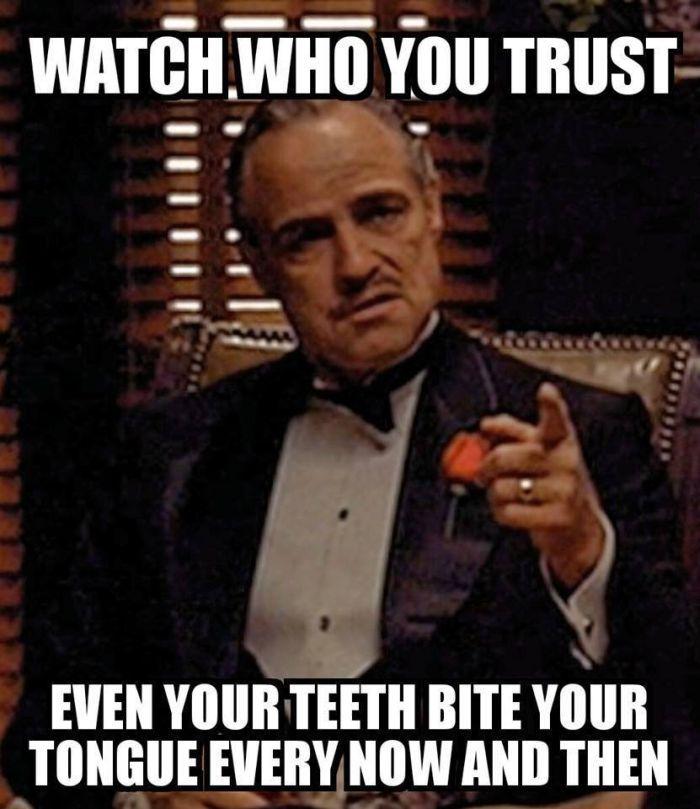 Watch Who You Trust Godfather Meme