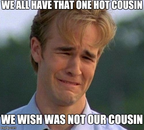 We All Have That Cousin Meme