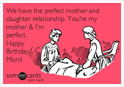 We Have The Perfect Mom Birthday Meme