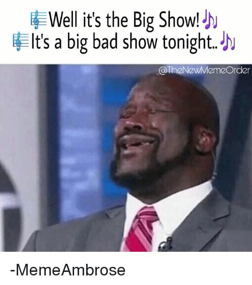 Well It's The Big Big Show Meme