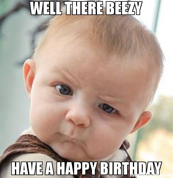 Well There Beezy Have Baby Birthday Meme