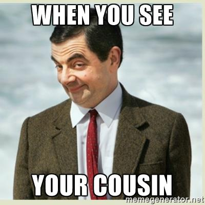 When You See Your Cousin Meme