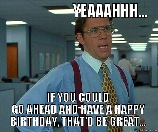 Yeaaahhh If You Could Uncle Birthday Meme