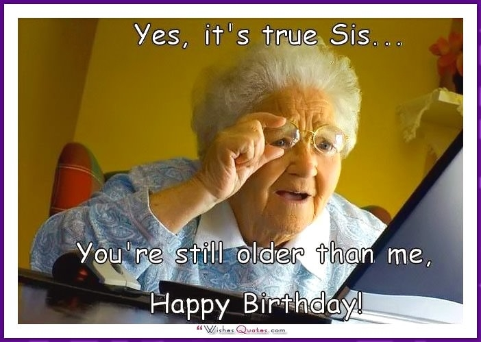 Yes It's True Sis.. Sister Birthday Meme