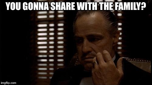 You Gonna Share With Godfather Meme