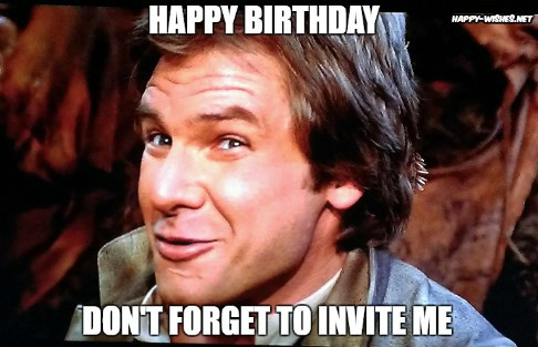 happy birthday dont forget to invite me funny memes